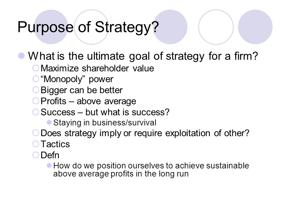 Purpose of Strategy What is the ultimate goal of strategy for a firm