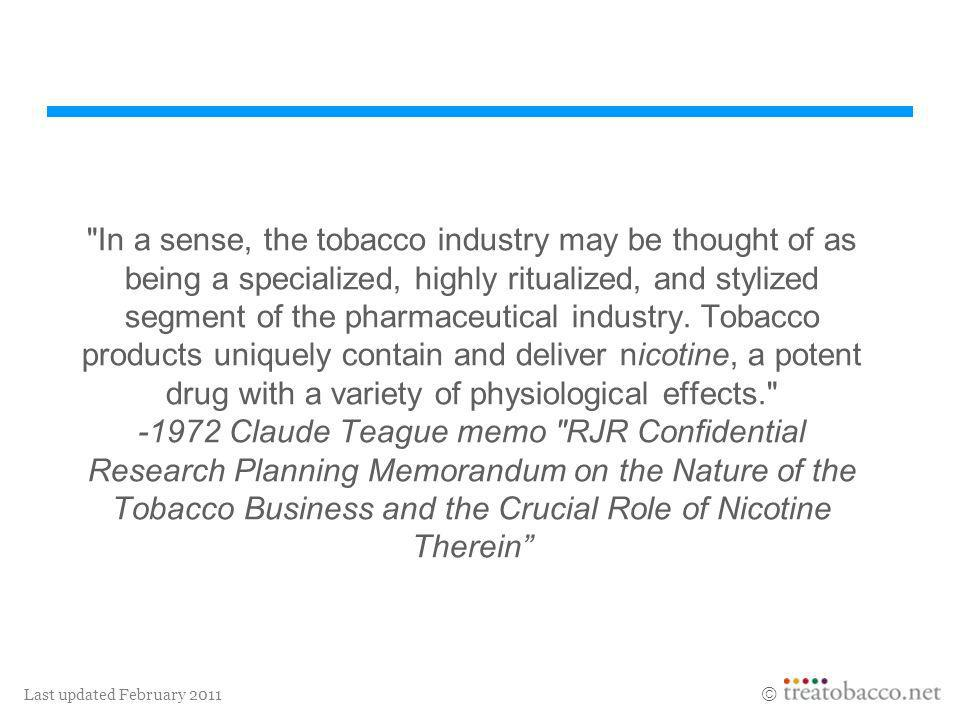 In a sense, the tobacco industry may be thought of as being a specialized, highly ritualized, and stylized segment of the pharmaceutical industry.