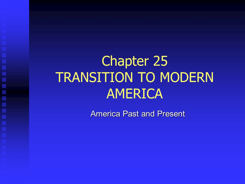 Chapter 25 TRANSITION TO MODERN AMERICA