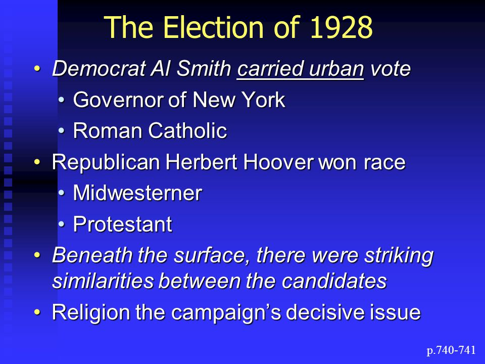 The Election of 1928 Democrat Al Smith carried urban vote