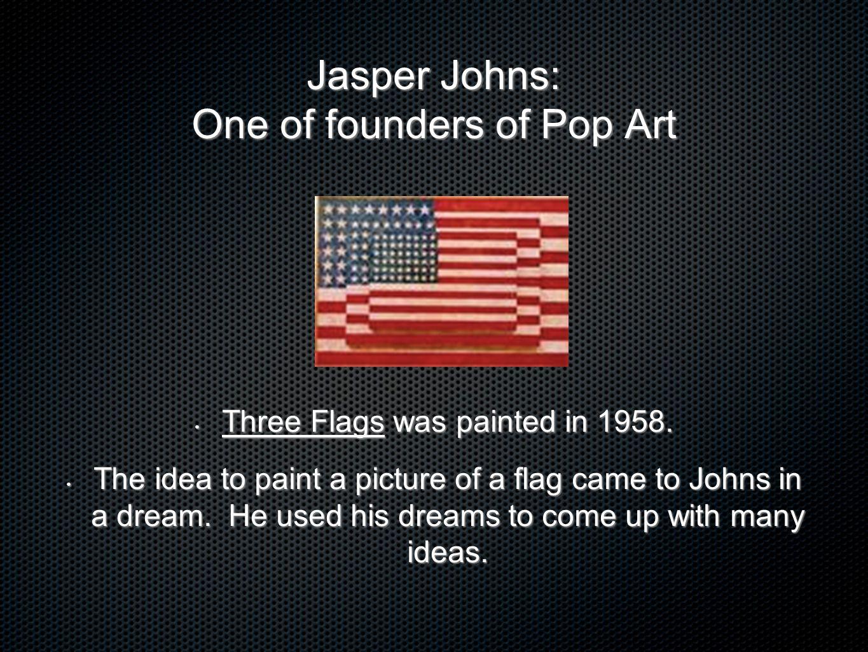 Jasper Johns: One of founders of Pop Art