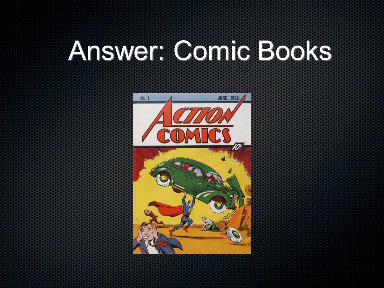 Answer: Comic Books