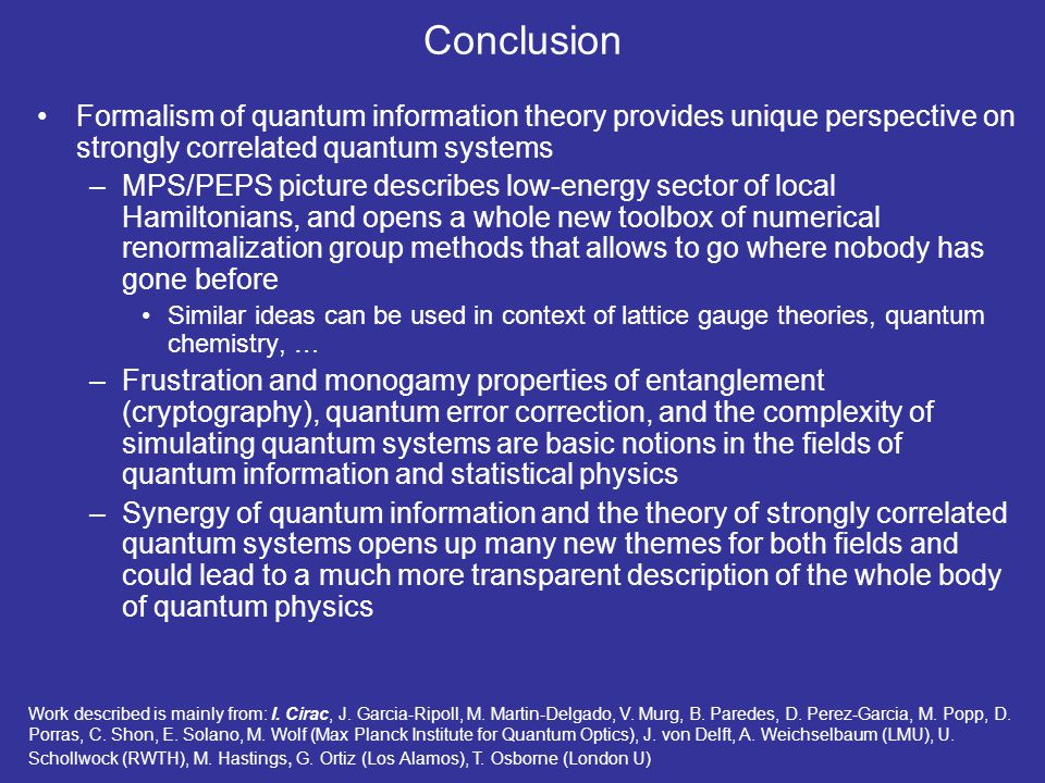 Conclusion Formalism of quantum information theory provides unique perspective on strongly correlated quantum systems.