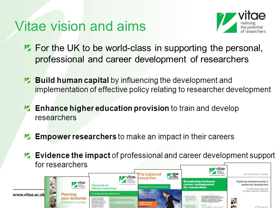 Vitae vision and aims For the UK to be world-class in supporting the personal, professional and career development of researchers.