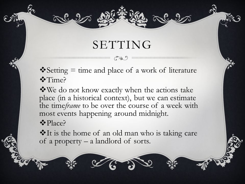 Setting Setting = time and place of a work of literature Time