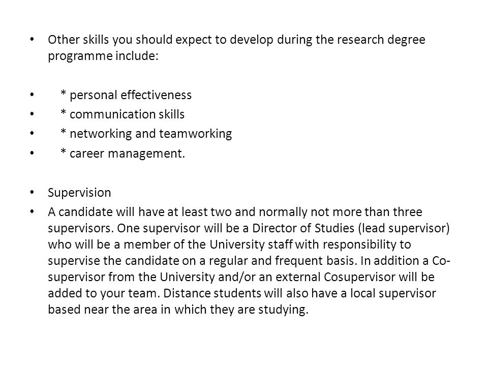 Other skills you should expect to develop during the research degree programme include: