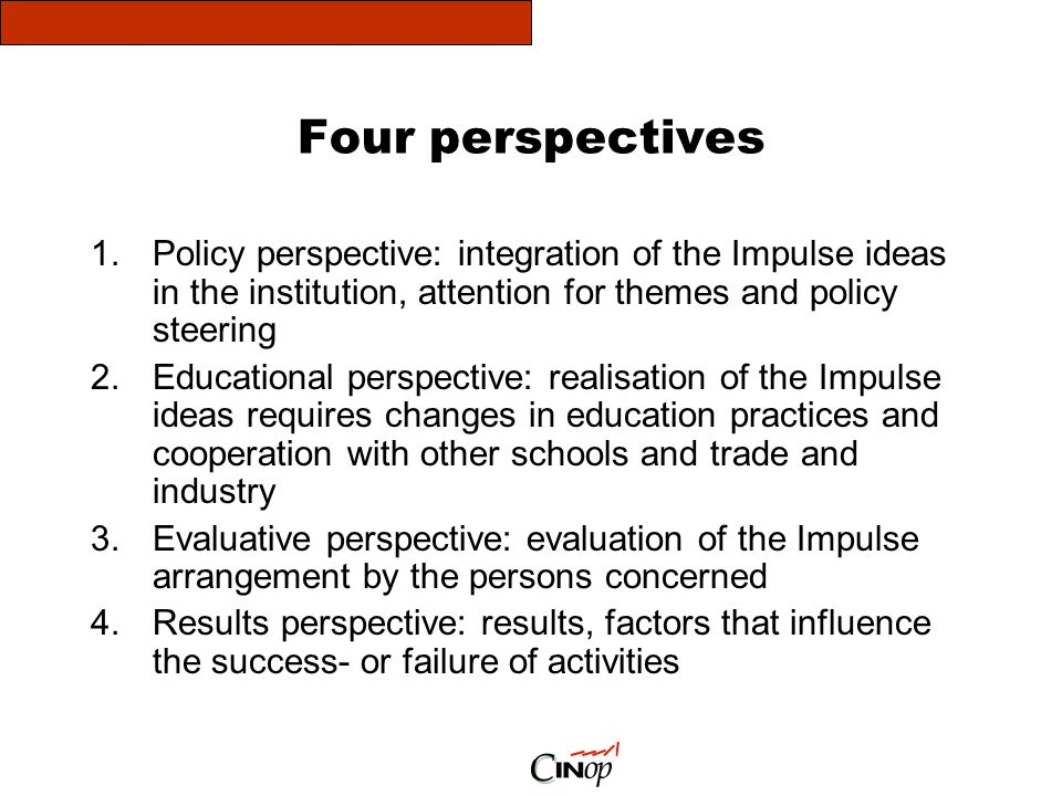 Four perspectives Policy perspective: integration of the Impulse ideas in the institution, attention for themes and policy steering.