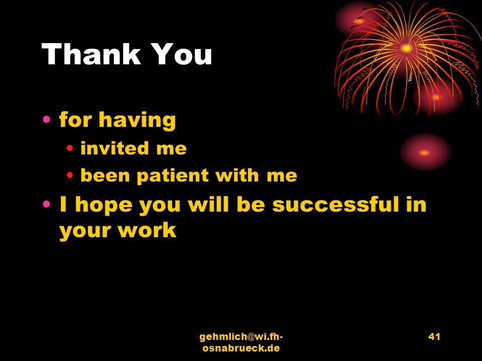 Thank You for having I hope you will be successful in your work