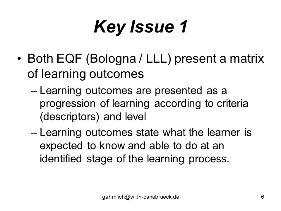 Key Issue 1 Both EQF (Bologna / LLL) present a matrix of learning outcomes.
