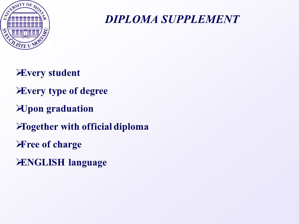 DIPLOMA SUPPLEMENT Every student Every type of degree Upon graduation