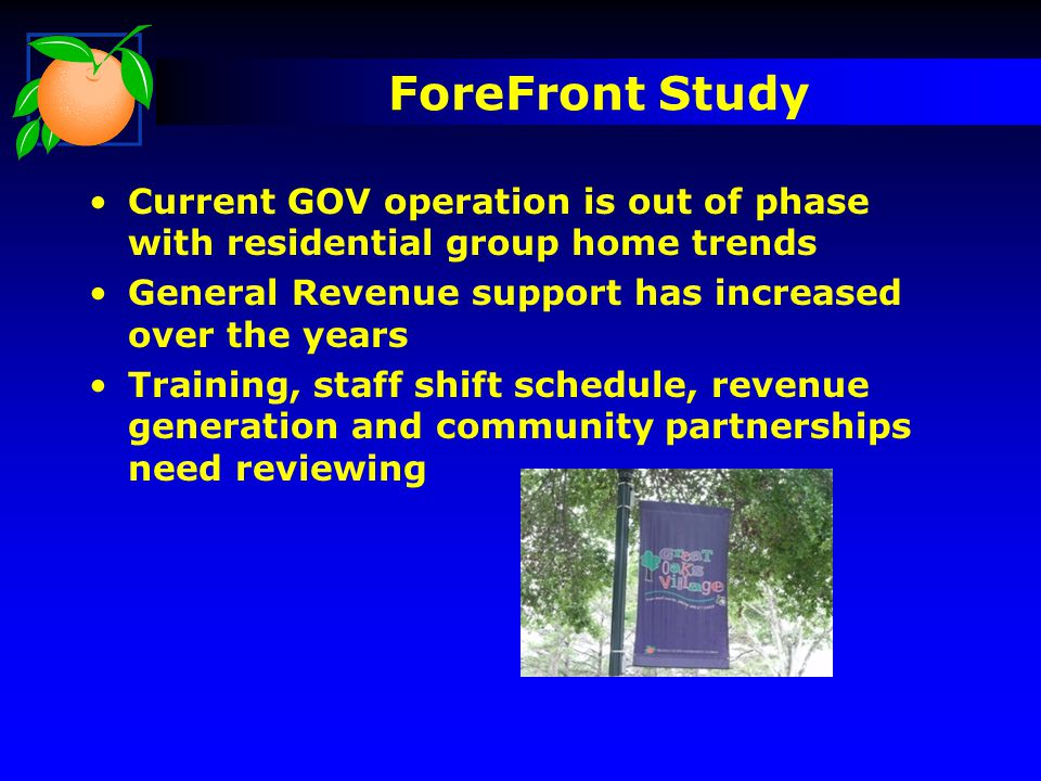 ForeFront Study Current GOV operation is out of phase with residential group home trends. General Revenue support has increased over the years.