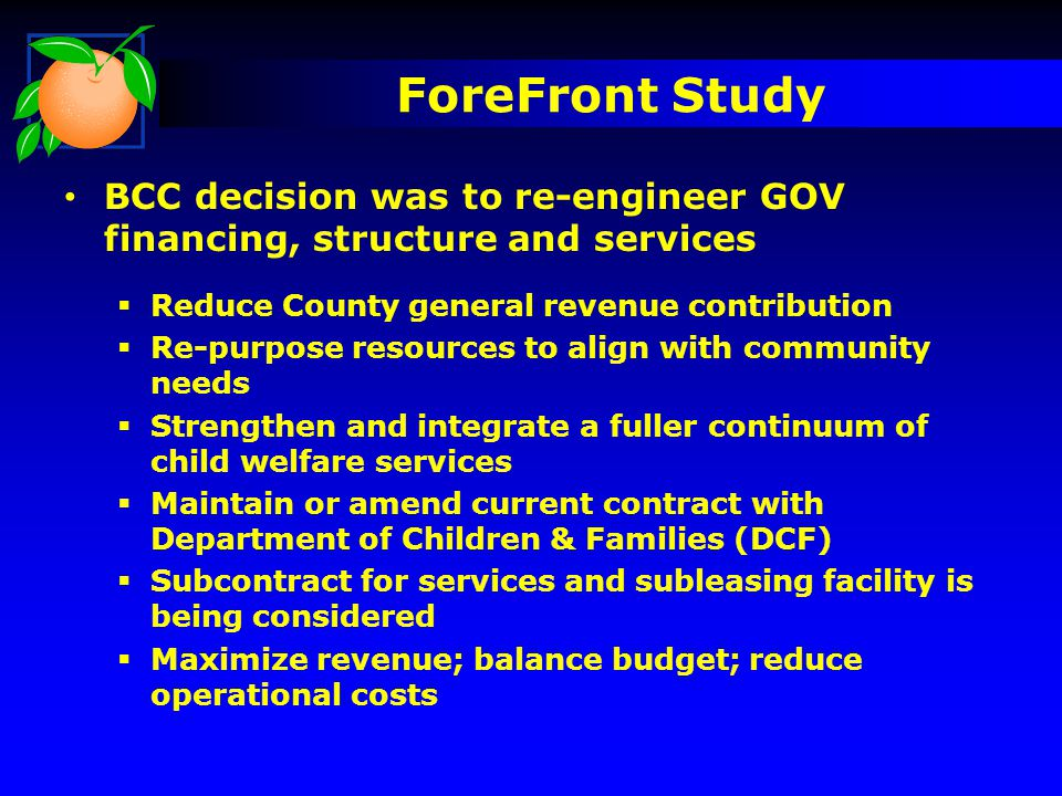 ForeFront Study BCC decision was to re-engineer GOV financing, structure and services. Reduce County general revenue contribution.