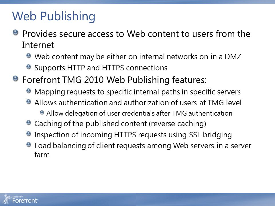 Web Publishing Provides secure access to Web content to users from the Internet. Web content may be either on internal networks on in a DMZ.