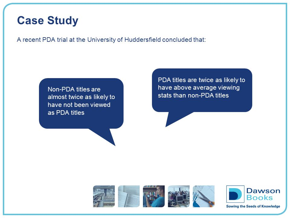 Case Study A recent PDA trial at the University of Huddersfield concluded that: