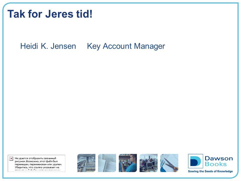 Tak for Jeres tid! Heidi K. Jensen Key Account Manager