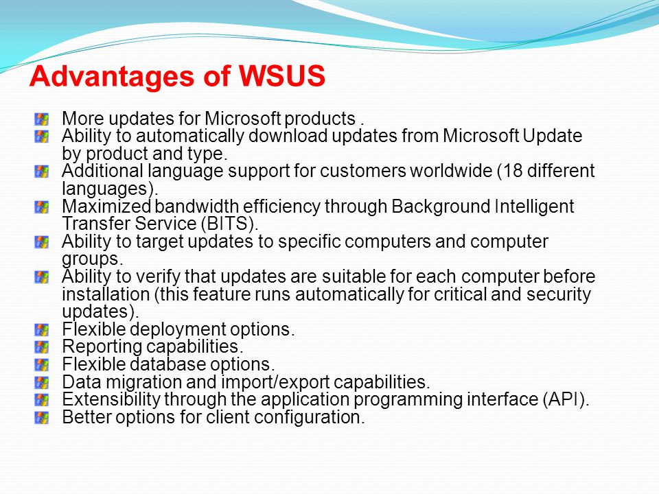Advantages of WSUS More updates for Microsoft products .
