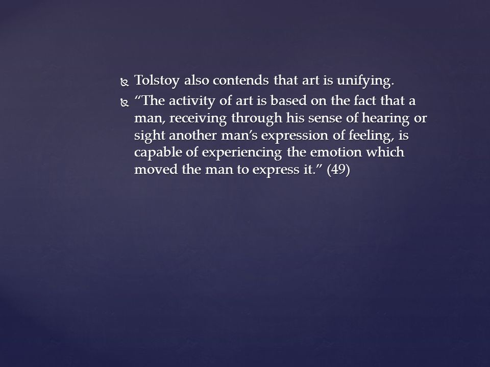 Tolstoy also contends that art is unifying.