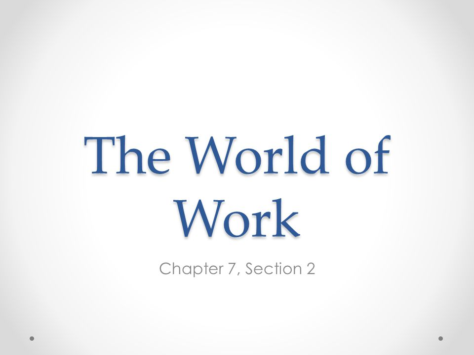 The World of Work Chapter 7, Section 2