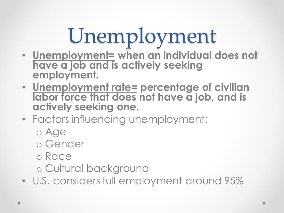 Unemployment Unemployment= when an individual does not have a job and is actively seeking employment.