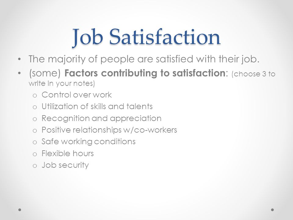 Job Satisfaction The majority of people are satisfied with their job.