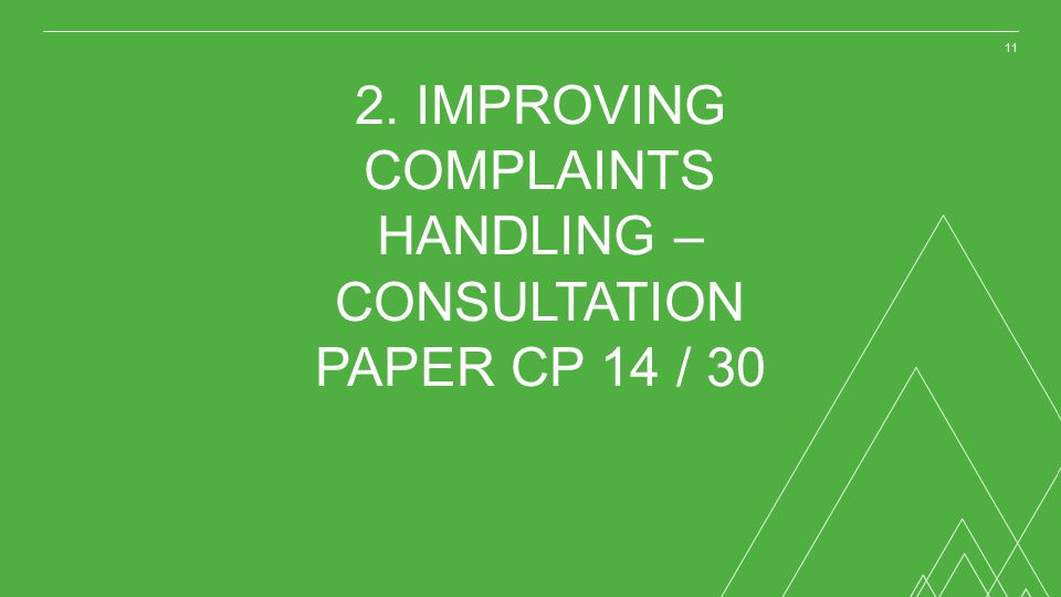 2. IMPROVING COMPLAINTS HANDLING – CONSULTATION PAPER CP 14 / 30
