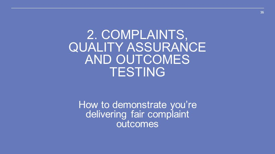 2. Complaints, quality assurance and outcomes testing