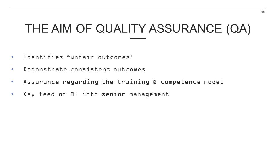 The aim of Quality Assurance (QA)