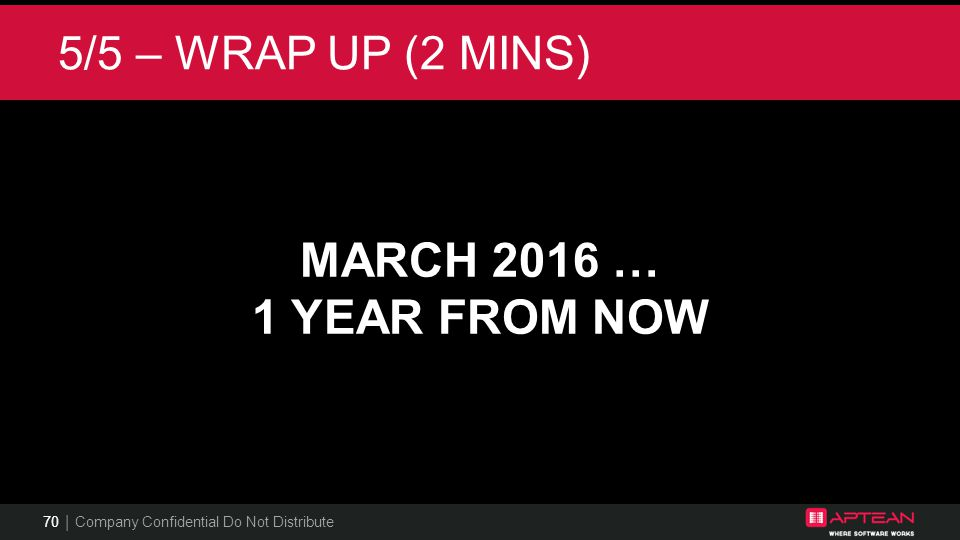 5/5 – WRAP UP (2 MINS) MARCH 2016 … 1 YEAR FROM NOW