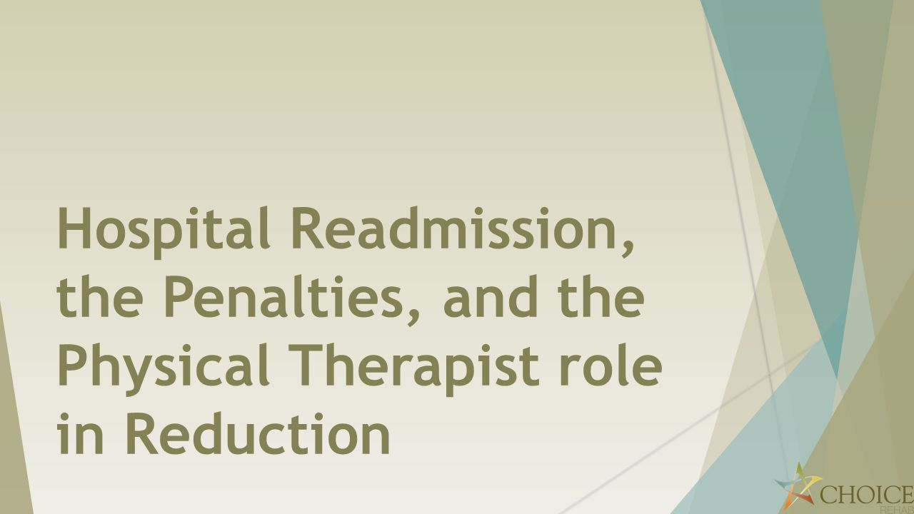 Hospital Readmission, the Penalties, and the Physical Therapist role in Reduction