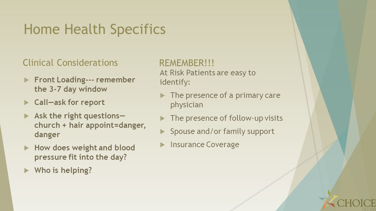Home Health Specifics Clinical Considerations REMEMBER!!!