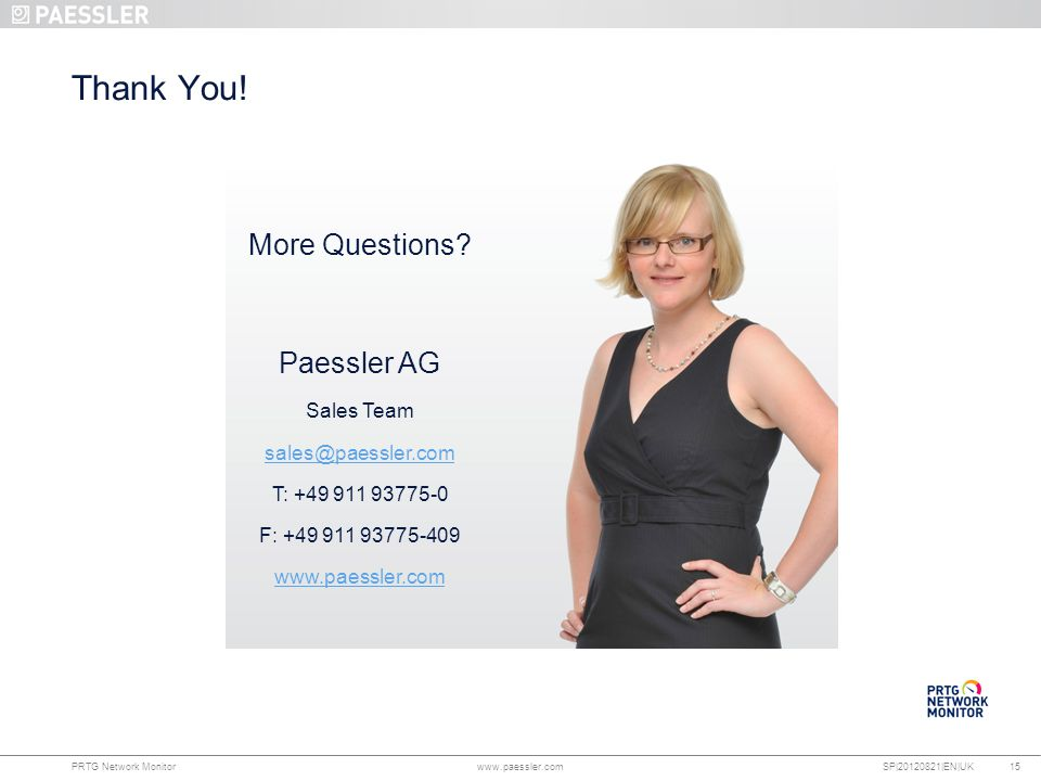 Thank You! More Questions Paessler AG Sales Team sales@paessler.com