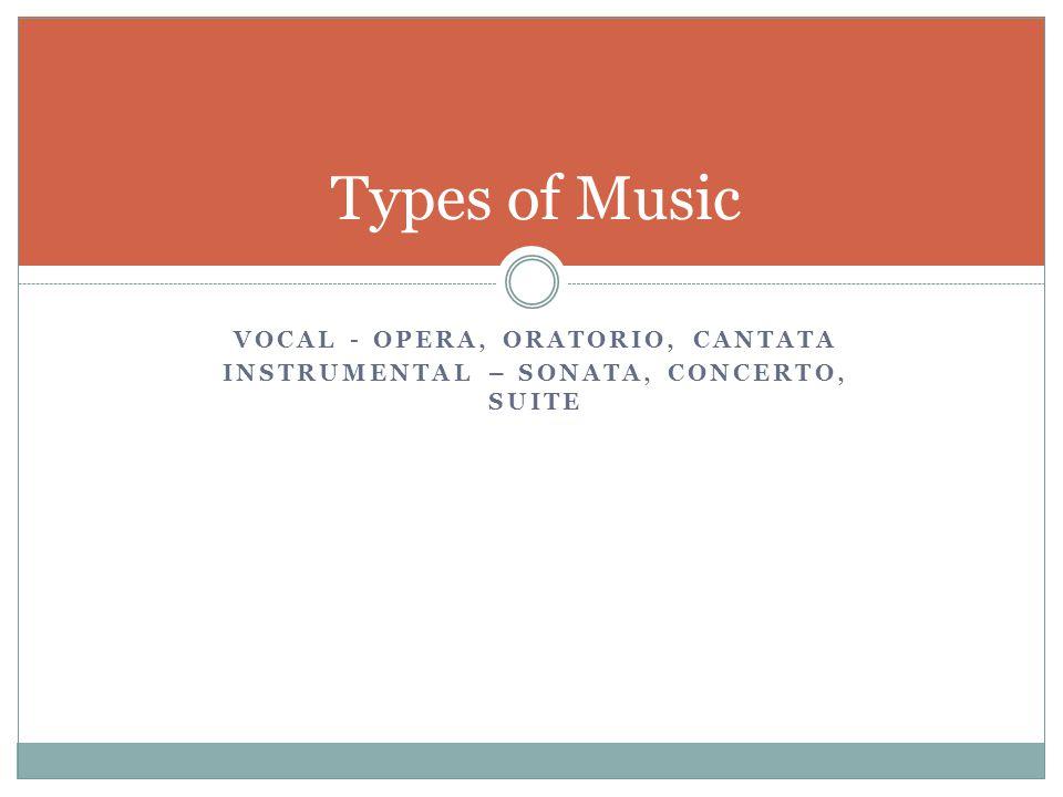 Types of Music Vocal - Opera, Oratorio, cantata