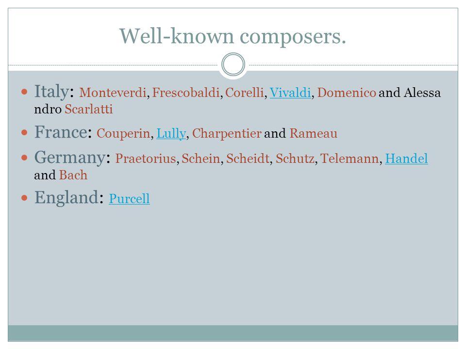 Well-known composers. Italy: Monteverdi, Frescobaldi, Corelli, Vivaldi, Domenico and Alessandro Scarlatti.