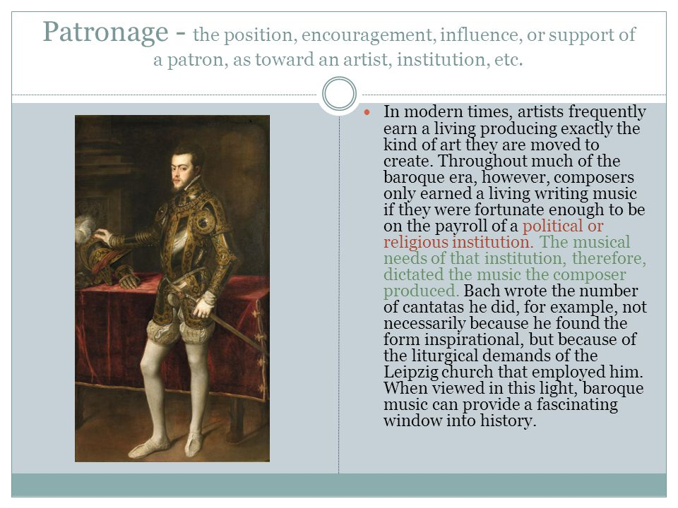 Patronage - the position, encouragement, influence, or support of a patron, as toward an artist, institution, etc.