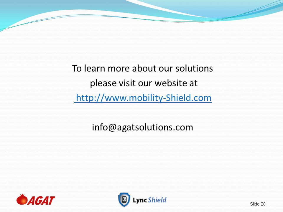 To learn more about our solutions please visit our website at http://www.mobility-Shield.com info@agatsolutions.com