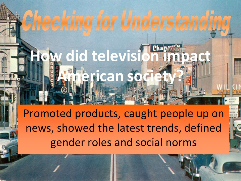 Checking for Understanding How did television impact American society