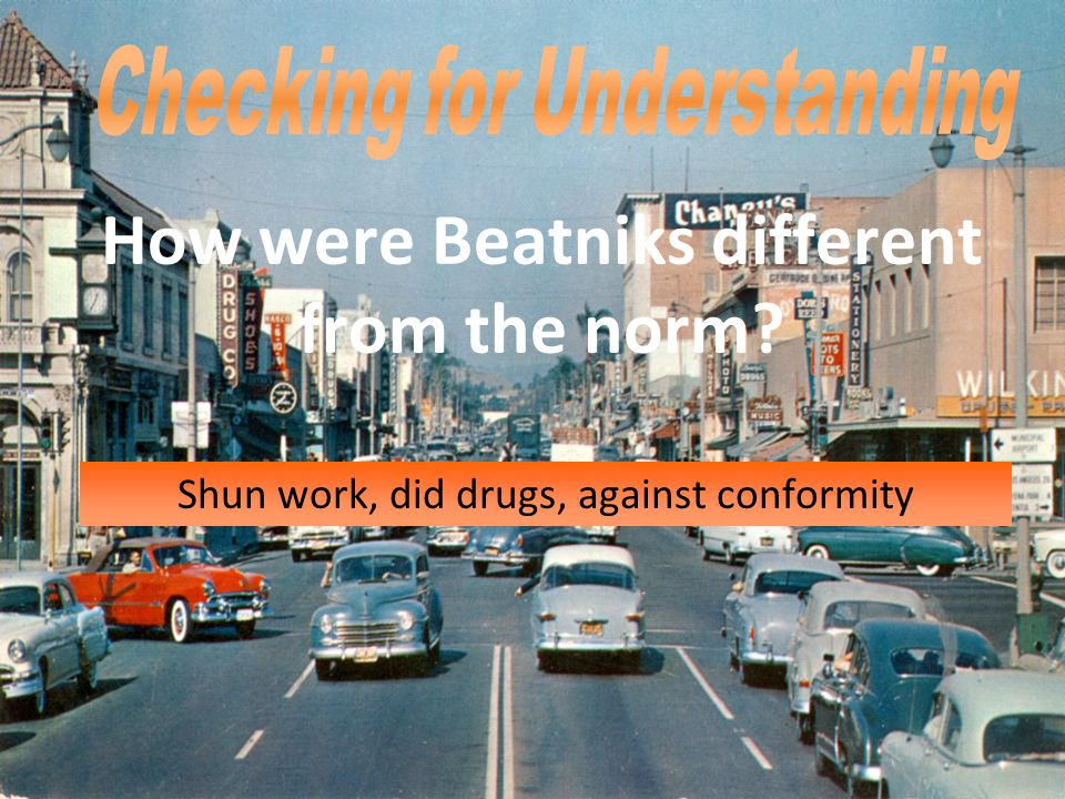 Checking for Understanding How were Beatniks different from the norm