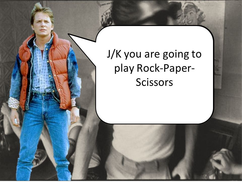 J/K you are going to play Rock-Paper-Scissors