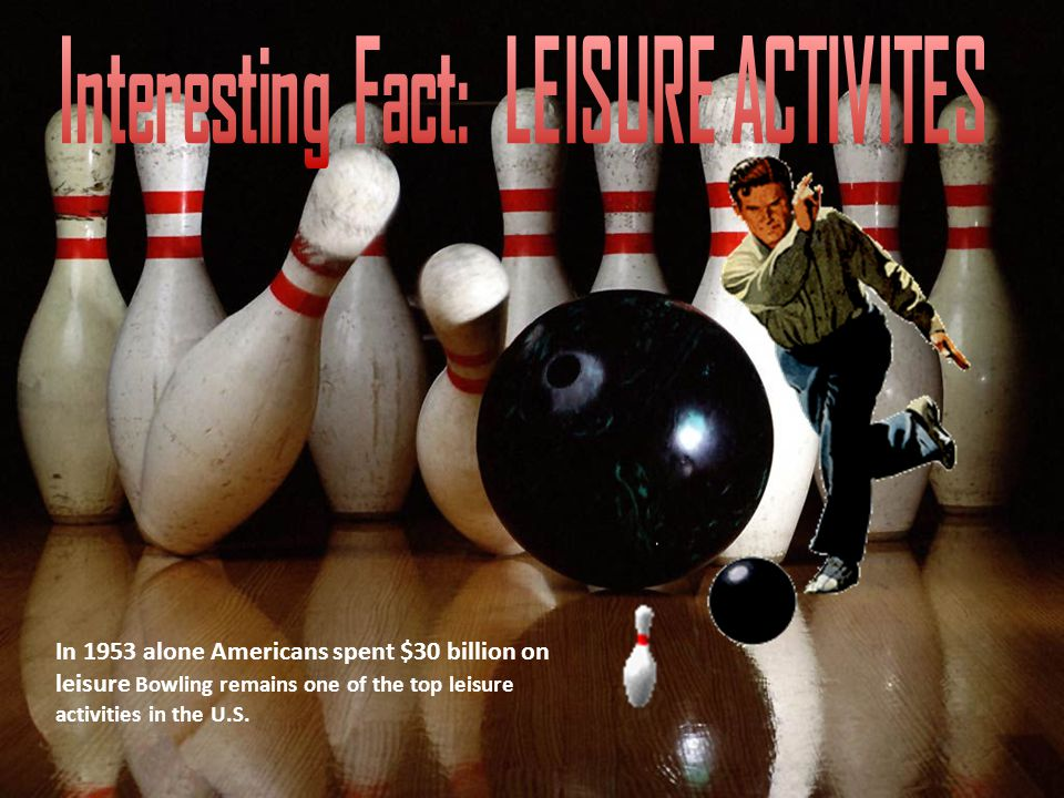 Interesting Fact: LEISURE ACTIVITES