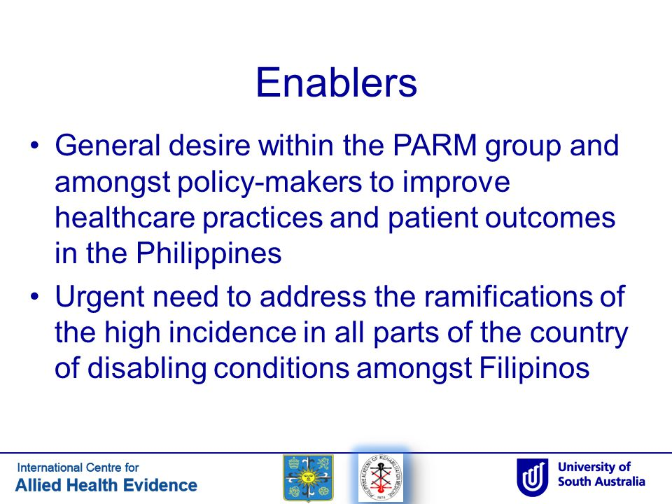 Enablers General desire within the PARM group and amongst policy-makers to improve healthcare practices and patient outcomes in the Philippines.
