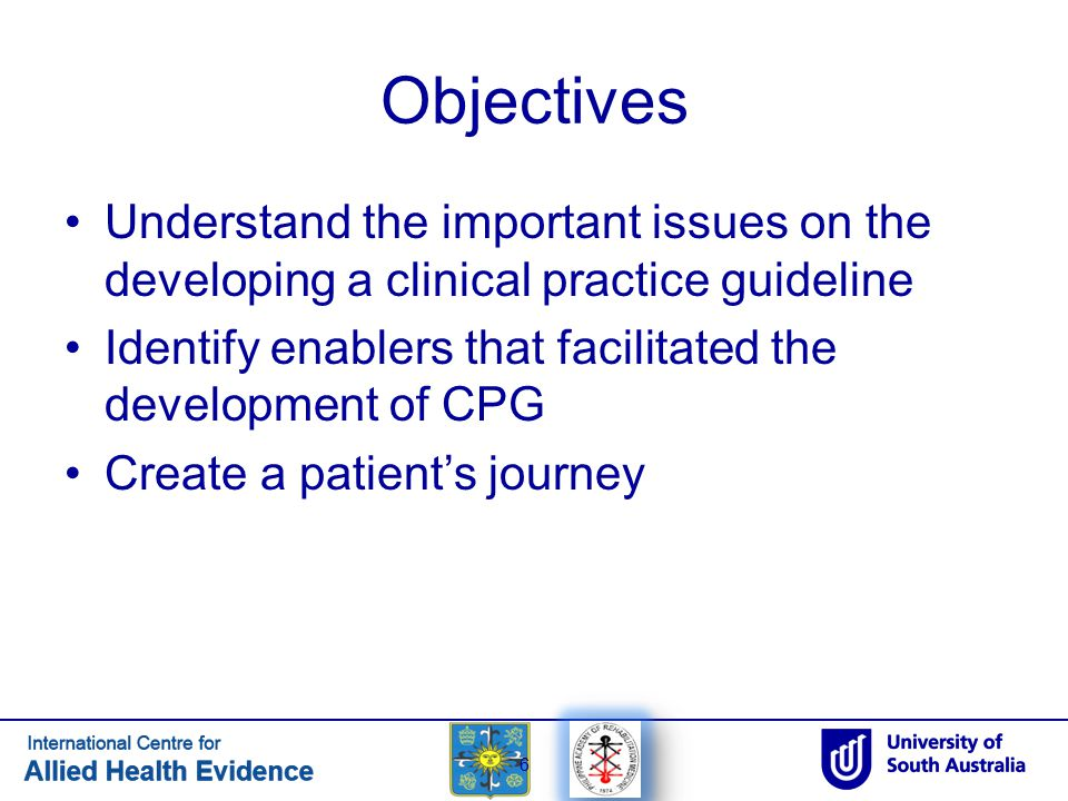 Objectives Understand the important issues on the developing a clinical practice guideline.