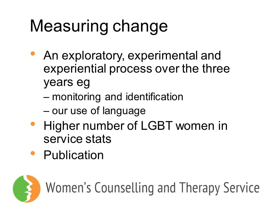 Measuring change An exploratory, experimental and experiential process over the three years eg. monitoring and identification.