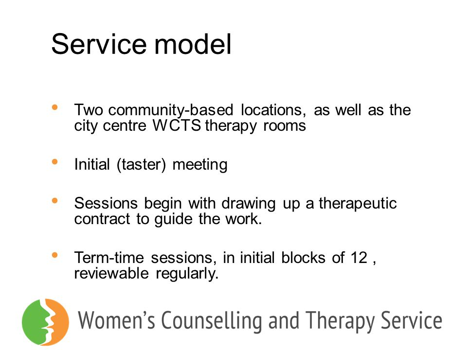 Service model Two community-based locations, as well as the city centre WCTS therapy rooms. Initial (taster) meeting.