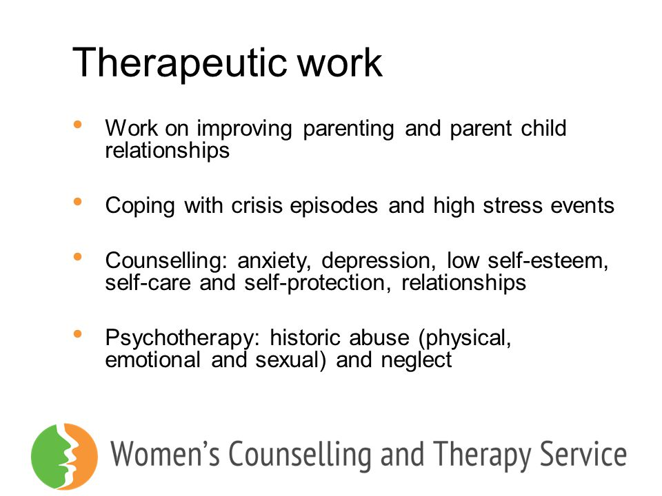 Therapeutic work Work on improving parenting and parent child relationships. Coping with crisis episodes and high stress events.