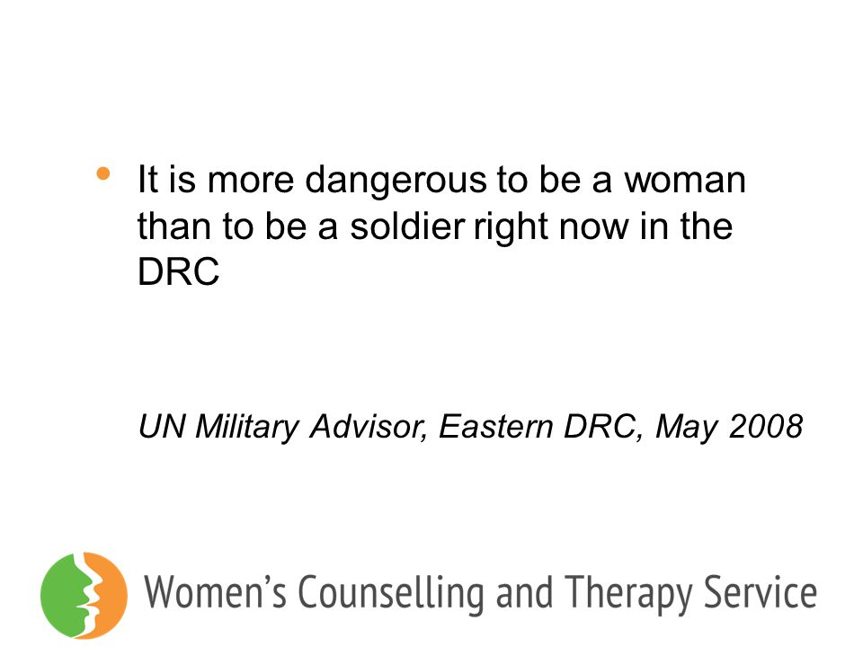 It is more dangerous to be a woman than to be a soldier right now in the DRC