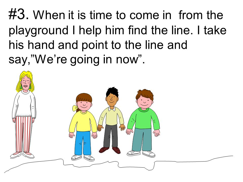 #3. When it is time to come in from the playground I help him find the line.