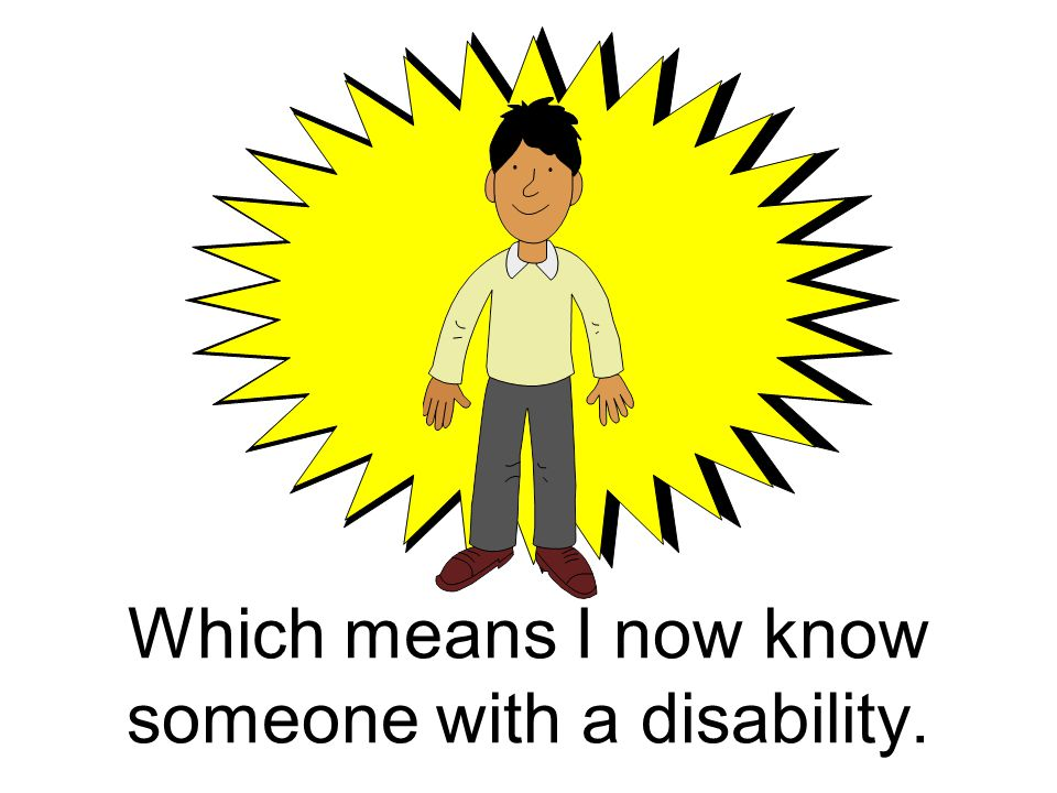 Which means I now know someone with a disability.