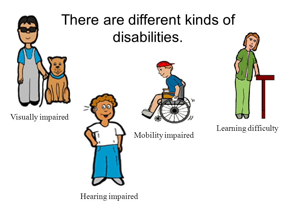 There are different kinds of disabilities.