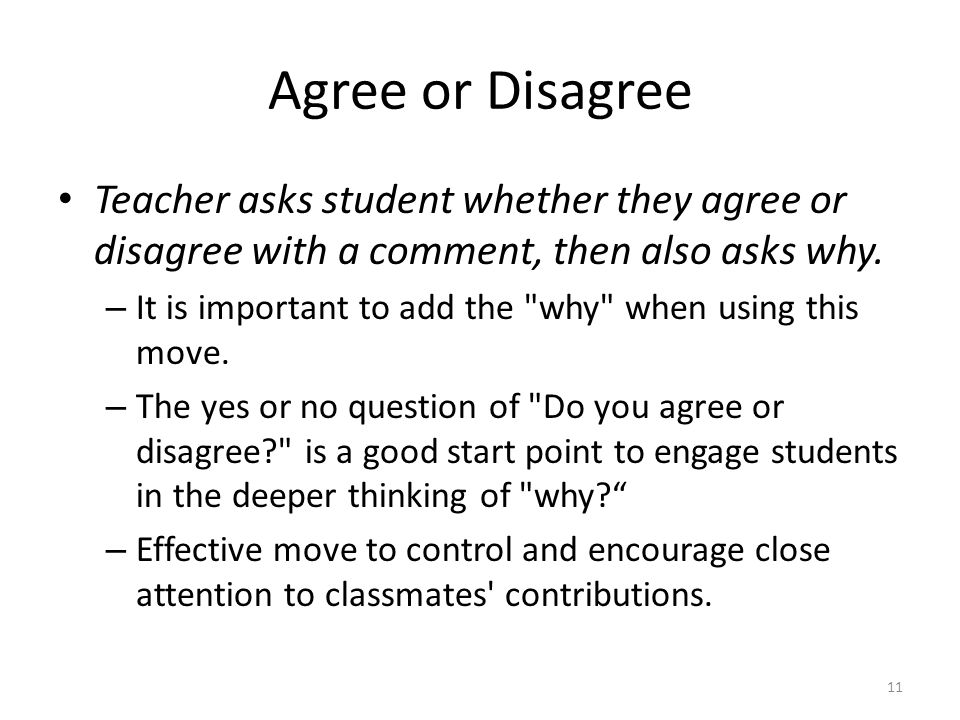Agree or Disagree Teacher asks student whether they agree or disagree with a comment, then also asks why.