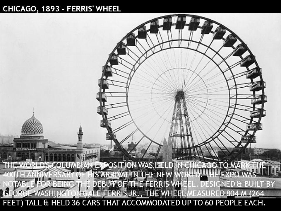 CHICAGO, 1893 - FERRIS WHEEL